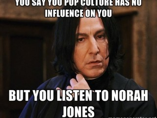 Meme: You Say Pop Culture Has No Influence On You But…